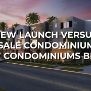 New Launch Versus Resale Condominiums: Is New Condominiums Better? - Home Quarters SG