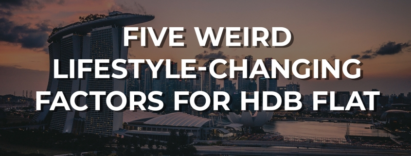 Five weird lifestyle-changing factors for HDB Flat