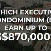 Which Executive Condominium earn up to $870,000_Home Quarters SG_KC Ng Keng Chong